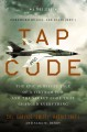 Tap code : the epic survival tale of a Vietnam POW and the secret code that changed everything : a true story