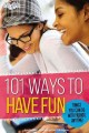 101 ways to have fun : things you can do with friends, anytime!