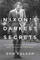 Nixon's darkest secrets : the inside story of America's most troubled president