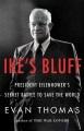 Ike's bluff : president Eisenhower's secret battle to save the world