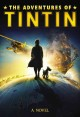 The adventures of Tintin : a novel