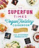 The superfun times vegan holiday cookbook : entertaining for absolutely every occasion