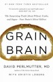 Grain brain : the surprising truth about wheat, carbs, and sugar--your brain's silent killers