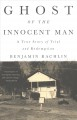Ghost of the innocent man : a true story of trial and redemption