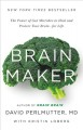 Brain maker : the power of gut microbes to heal and protect your brain--for life