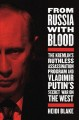 FROM RUSSIA WITH BLOOD : THE KREMLIN'S RUTHLESS ASSASSINATION PROGRAM AND VLADIMIR PUTIN'S SECRET WAR ON THE WEST