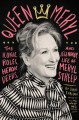Queen Meryl : the iconic roles, heroic deeds, and legendary life of Meryl Streep