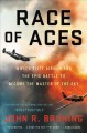 The race of aces : WWII's elite airmen and the epic battle to become the masters of the sky