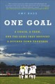 One goal [text (large print)] : a coach, a team, and the game that brought a divided town together