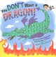 You don't want a dragon!