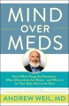 Mind over meds : know when drugs are necessary, when alternatives are better-- and when to let your body heal on its own