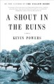 A shout in the ruins : a novel