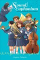 Sound! euphonium : welcome to the Kitauji High School Concert Band