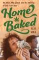 Home baked : my mom, marijuana, and the stoning of San Francisco