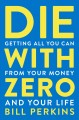 Die with zero : getting all you can from your money and your life