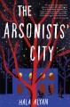 The arsonists' city : a novel