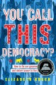 You call this democracy? : how to fix our government and return power to the people