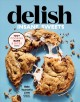 Delish insane sweets : bake yourself a little crazy : 100+ cookies, bars & bites inside!