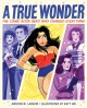 A true wonder : the comic book hero who changed everything