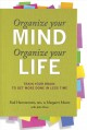 Organize your mind, organize your life : train your brain to get more done in less time