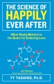 The science of happily ever after : what really matters in the quest for enduring love