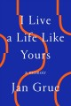 I live a life like yours : a memoir [Release Date Aug 2021]