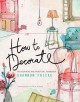 How to decorate : an inspiring and practical handbook