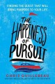 The happiness of pursuit : finding the quest that will bring purpose to your life