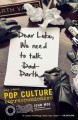 Dear Luke, we need to talk. --Darth : and other pop culture correspondences