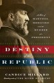 The destiny of the republic : a tale of madness, medicine, and the murder of a president