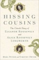 Hissing cousins : the untold story of Eleanor Roosevelt and Alice Roosevelt Longworth