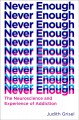 Never enough : the neuroscience and experience of addiction