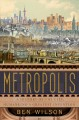 METROPOLIS : A HISTORY OF THE CITY, HUMANKIND'S GREATEST INVENTION