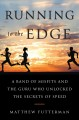 Running to the edge : a band of misfits and the guru who unlocked the secrets of speed