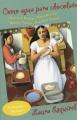 Como agua para chocolate : novela de entregas mensuales con recetas, amores y remedios caseros