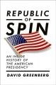 Republic of spin : an inside history of the American presidency