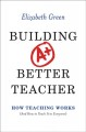 Building a better teacher : how teaching works (and how to teach it to everyone)