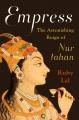 Empress : the astonishing reign of Nur Jahan