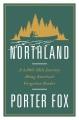 Northland : a 4,000-mile journey along America's forgotten border