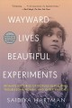 Wayward lives, beautiful experiments : intimate histories of social upheaval