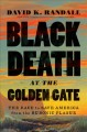 Black Death at the Golden Gate : the race to save America from the bubonic plague