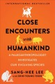 Close encounters with humankind : a paleoanthropologist investigates our evolving species