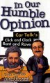 In our humble opinion : Car talk's Click and Clack rant and rave