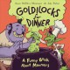 Goldilocks for dinner  : a funny book about manners