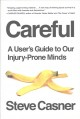 Careful : a user's guide to our injury-prone minds