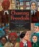 Chasing freedom : the life journeys of Harriet Tubman and Susan B. Anthony, inspired by historical facts
