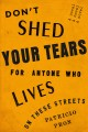 Don't shed your tears for anyone who lives on these streets : a novel