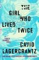The girl who lived twice : [a Lisbeth Salander novel]