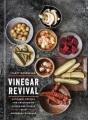Vinegar revival : artisanal recipes for brightening dishes and drinks with homemade vinegars