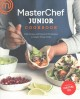 MasterChef junior cookbook : bold recipes and essential techniques to inspire young cooks